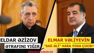"""Elmar Vəliyevin """"sağ əli"""" necə yoxa çıxıb?, Eldar Əzizov öz kadrlarını ətrafına yığır"""