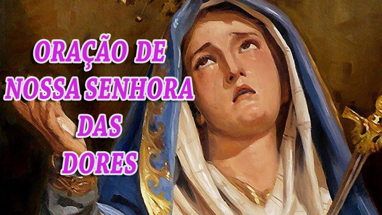 Oração De Nossa Senhora Das Dores Youtube