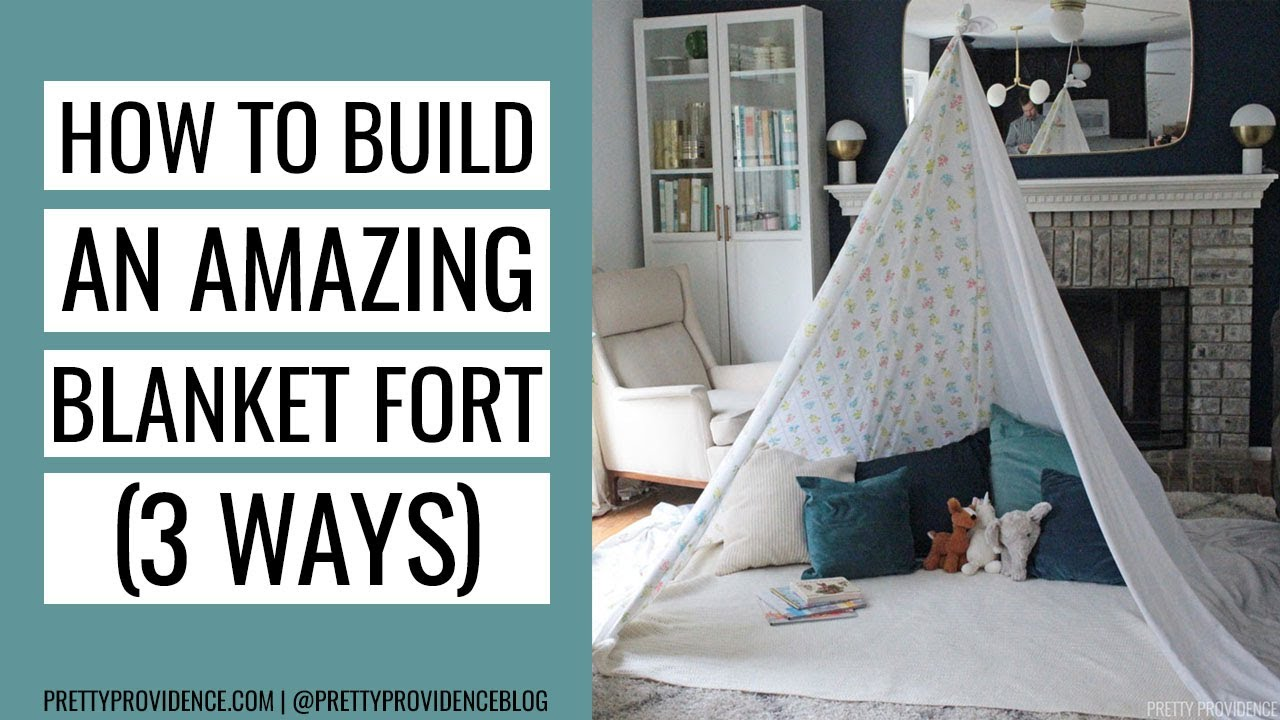 how to make a blanket fort three ways