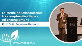 La Medicina Odontoiatrica tra complessità, olismo ed entanglement [...] - Prof. Dott. Bardaro