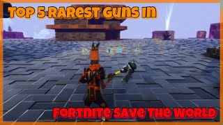 Top 5 Rarest Guns In Fortnite Save The World! 121 Nocturno! Water Jack-O-Launcher! MUCH MORE