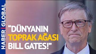 Bill Gates'in Bu Kadar Arazi Satın Almasındaki Asıl Amaç Ne? İsmail Tokalak Açık