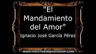 El Mandamiento del Amor - Ignacio José García Pérez [AM]