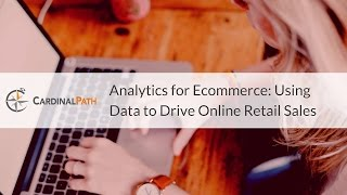 Analytics for Ecommerce: Using Data to Drive Online Retail Sales with Internet Retailer