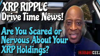 Xrp Ripple News: Are you Scared or Nervous About Your Xrp Holdings?