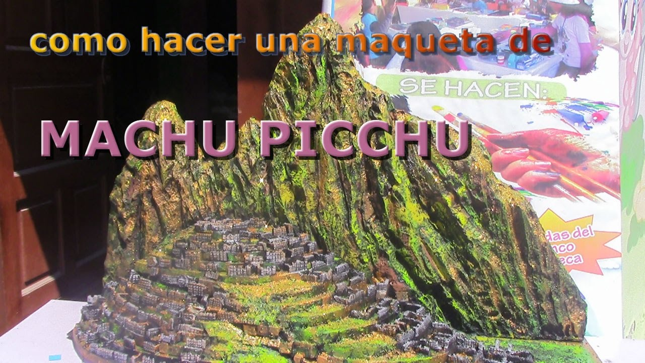 Como Hacer Una Maqueta De Machupicchu How To Make A Model Of Machu