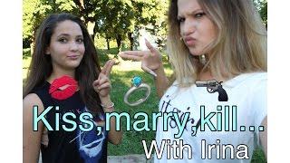 Kiss,marry,kill... With Irina Zivkovic!