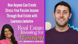 Anyone Can Create Stress-Free Passive Income Through Real Estate  - REAL ESTATE INVESTING FOR WOMEN