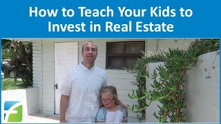 How to Teach Your Kids to Invest in Real Estate