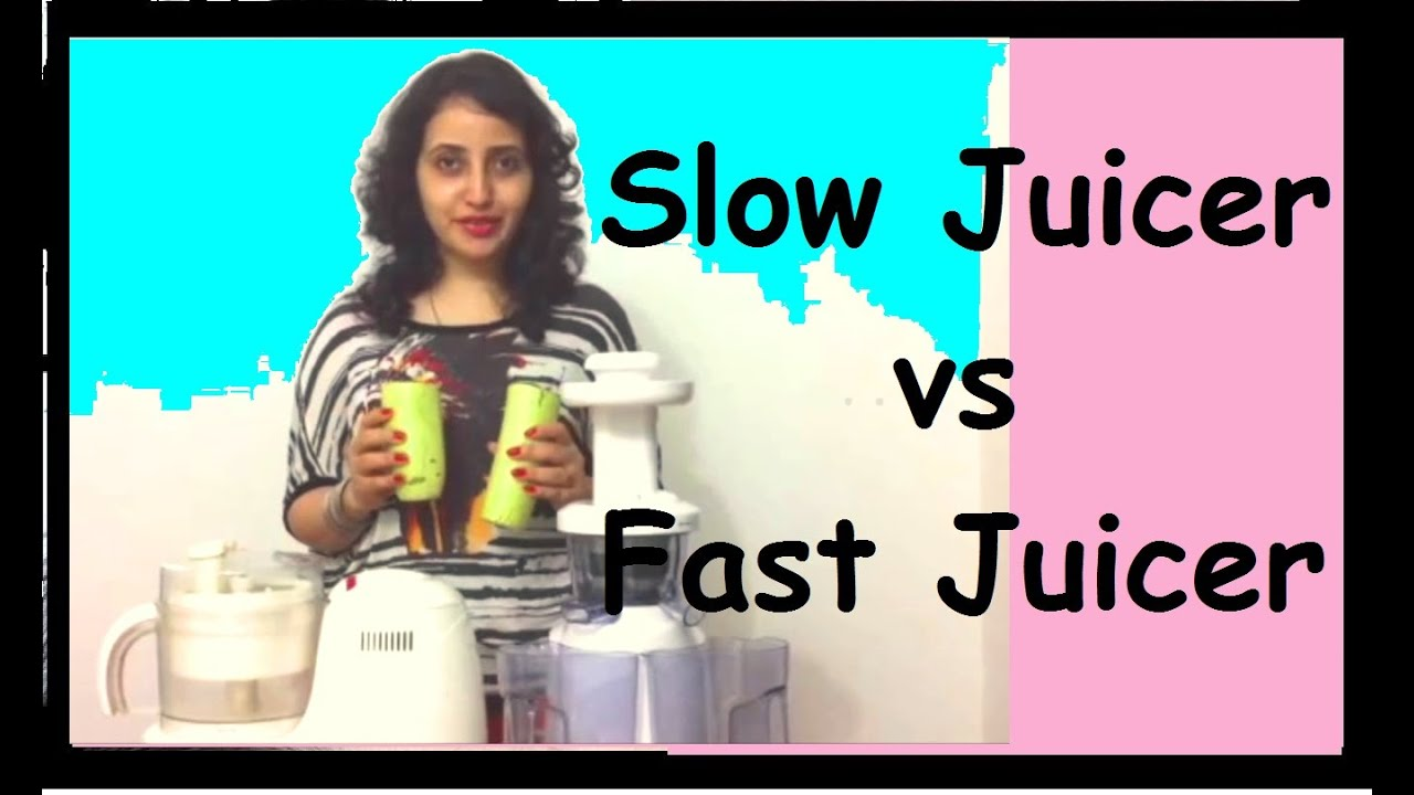Slow Juicing Vs Fast Juicing : Wonderchef Slow Juicer vs Morphy Richards Fast Juicer slow juicer vs blender vs centrifugal ...