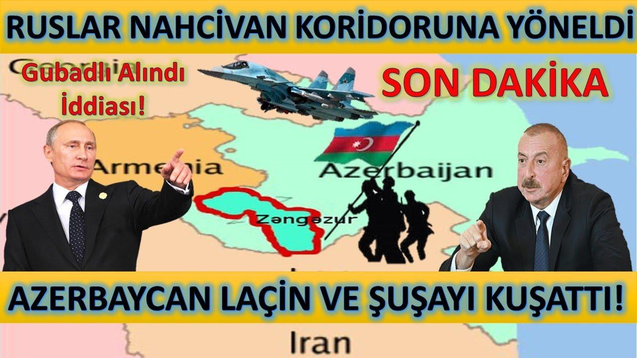 Son Dakika! Azerbaycan Laçin ve Şuşayı Kuşattı! Ruslar Nahcivan Koridoruna Yöneldi!