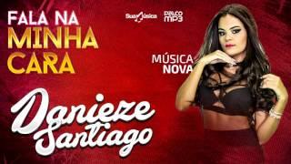 Danieze Santiago - Fala na Minha Cara. #Lançamento