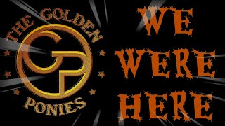 We Were Here (Golden Ponies Original)