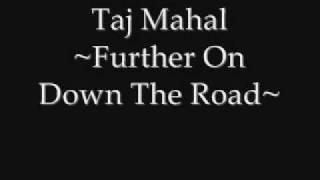 Taj Mahal - Further On Down The Road