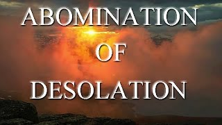 ABOMINATION OF DESOLATION - FALSE CHRISTS & FALSE PROPHETS, GREAT TRIBULATION...