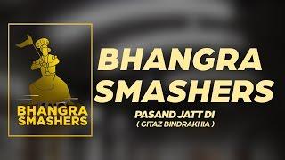 Pasand jatt Di ( Gitaz Bindrakhia ) || Bhangra Video || Bhangra Smashers BY Manmeet and Gurmehar