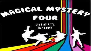 "Magical Mystery Four - ""LIVE at RT's 07-17-1999"" - Full Concert Music Video"