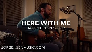 Here With Me - Jason Upton (Cover) - Acoustic Guitar Version