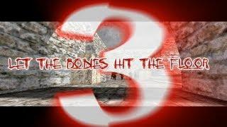CS: LET THE BODiES HiT THE FLOOR III