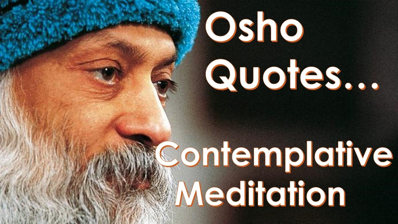12 Contemplative Meditation Quotes By Osho The Indian