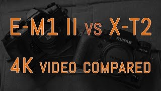 Olympus OM-D E-M1 II vs Fujifilm X-T2 - 4K Comparison
