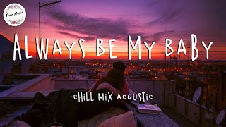 Always Be My Baby - Best Acoustic Guitar Songs Cover 2021 - Love Songs Playlist