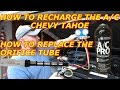 HOW TO RECHARGE THE AC FOR A CHEVY TAHOE / HOW TO REPLACE A ORIFICE TUBE