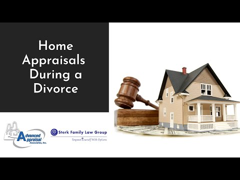 Home Appraisals During a Divorce - Sterk Family Law Group and Advanced Appraisals Associates