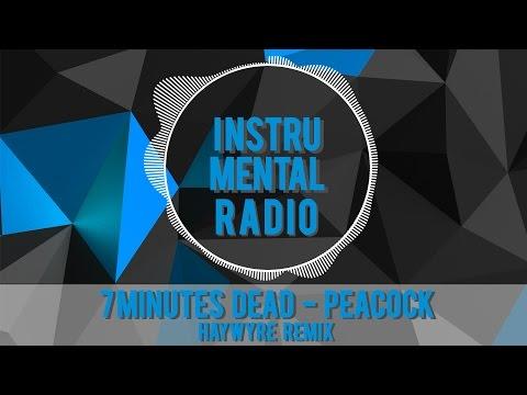 [Instru(Mental)] - 7 Minutes Dead - Peacock (Haywyre Remix)