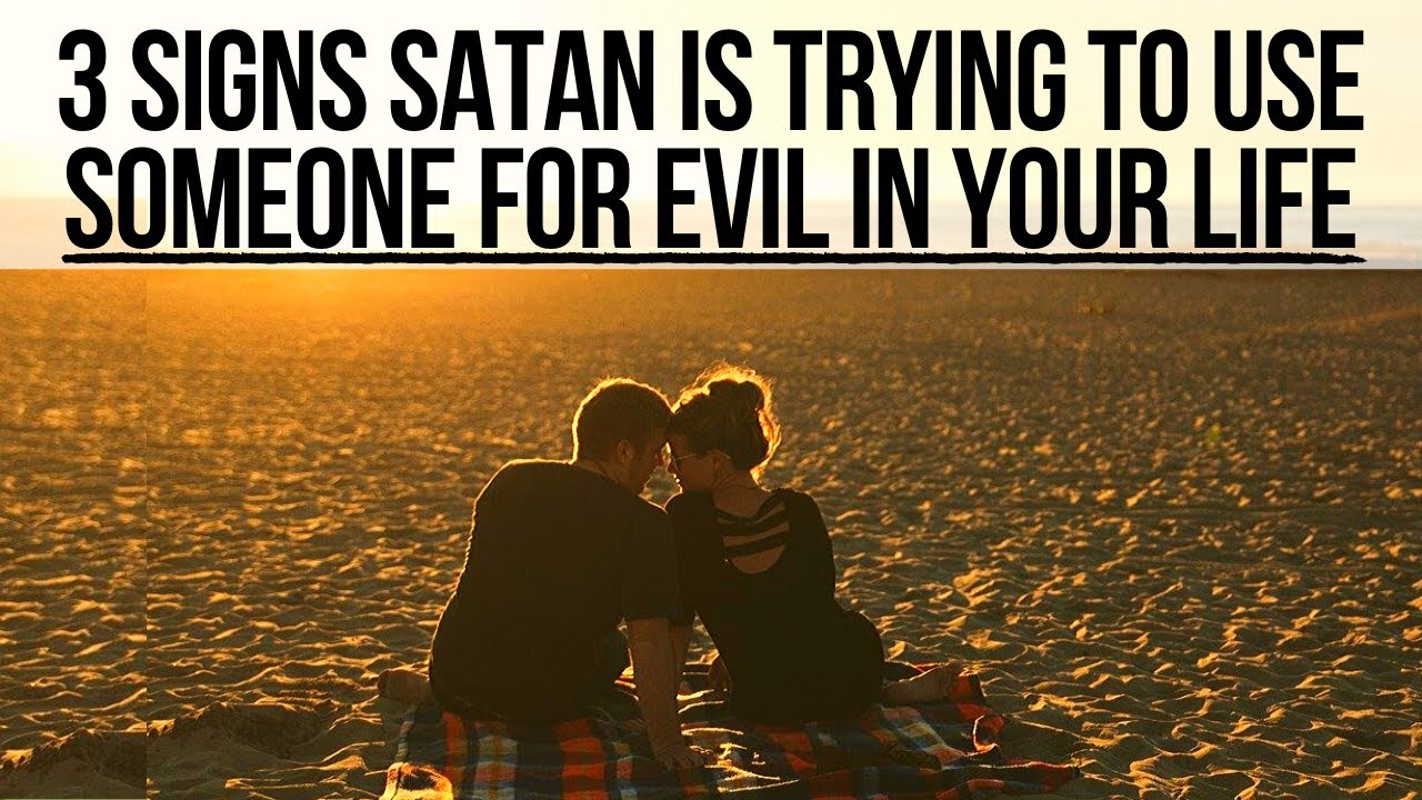 Satan Is Using Someone for Evil in Your Life If . . .