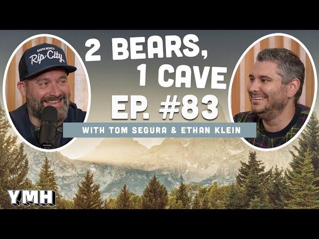 Ep. 83   2 Bears, 1 Cave w/ Tom Segura & Ethan Klein