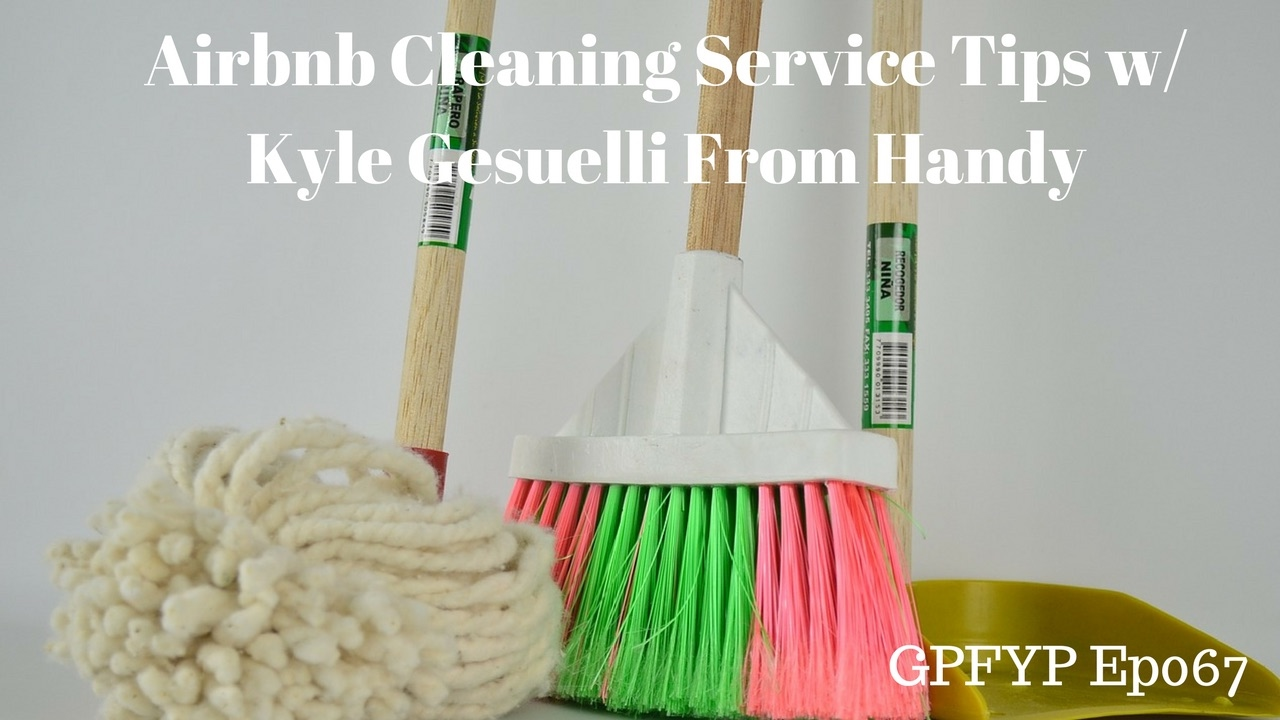 Airbnb Hosting EP 67 Airbnb Cleaning Service Tips with Kyle Gesuelli from  Handy