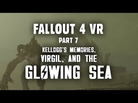 Fallout 4 VR Part 6: Kellogg's Memories, Virgil, & the Glowing Sea