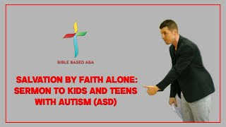 Hard Preaching to Kids and Teens with Autism ASD   Intense   Sermon on Salvation by Faith Alone
