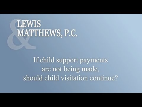 If Child Support Payments Are Not Being Made, Should Visitation Continue?