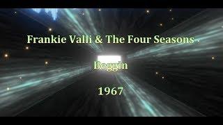 Frankie Valli & The Four Seasons - Beggin - Lyrics s prijevodom