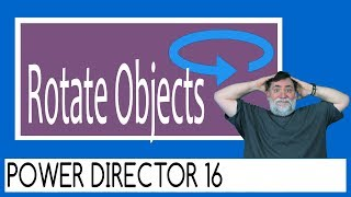 Powerdirector 16 - Rotate Objects Tutorial