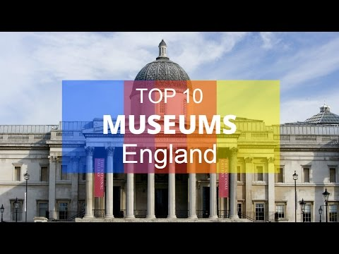 Top 12. Best Museums in England - United Kingdom