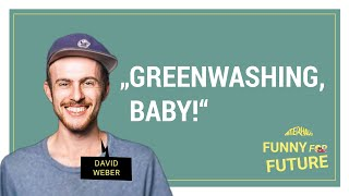 Funny for Future: David Weber – Greenwashing, Baby!