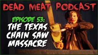 The Texas Chain Saw Massacre (Dead Meat Podcast #53)