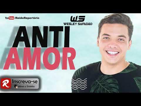 Wesley Safadão - ANTI AMOR - Música Nova 2018 Promocional 2018.3