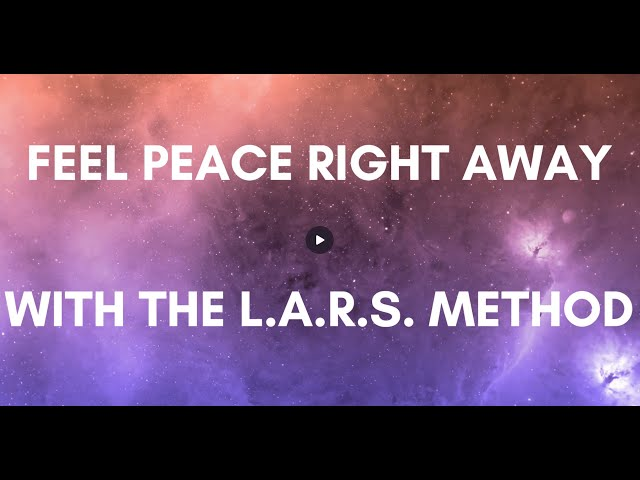 Anxious? Feel Peace Right Away With The L.A.R.S. Method