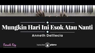 Download Mungkin Hari Ini Esok Atau Nanti - Anneth Delliecia (KARAOKE PIANO - FEMALE KEY)