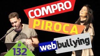 WEBBULLYING #132 - COMPRO PIROCA (São José dos Campos, SP)