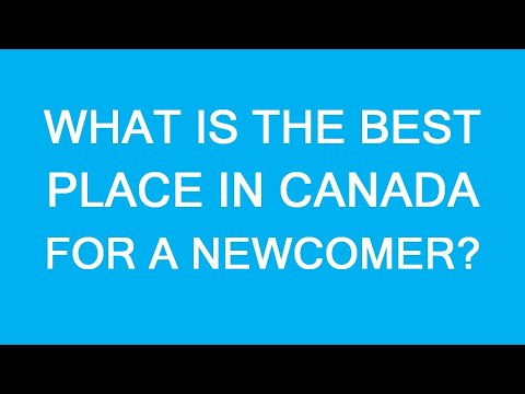 Best Place To Immigrate In Canada In 2020? How To Decide?