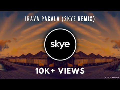 Irava Pagala (Skye Remix)