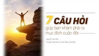 7 CÂU HỎI GIÚP BẠN KHÁM PHÁ MỤC ĐÍCH CUỘC ĐỜI