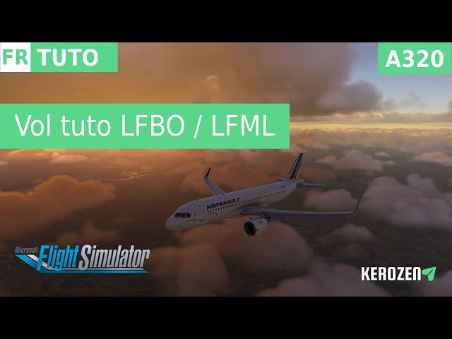 VOL TUTORIEL A320 NEO (LFBO / LFML) SUR MSFS 2020