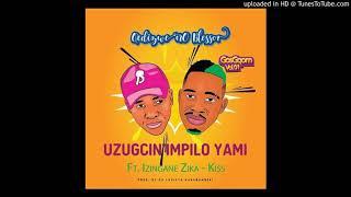 QEDIZWE NO BLESSOR - Uzugcin'impilo yami (Feat. Izingane Zika-Kiss)