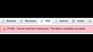 PHPMyadmin cannot load from mysql proc  The table is probably corrupted solutions(, 2015-11-11T19:48:55.000Z)